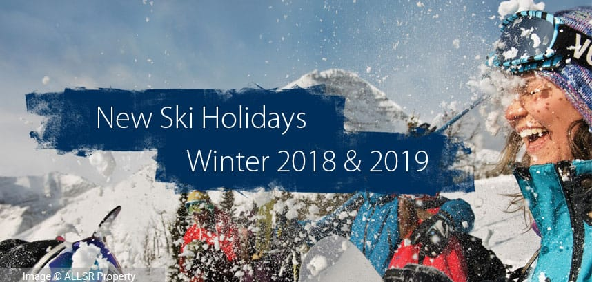 New Ski Holidays for Winter 2018/2019